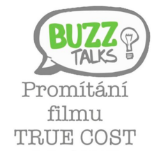 BUZZ talks: Promítání filmu TRUE COST